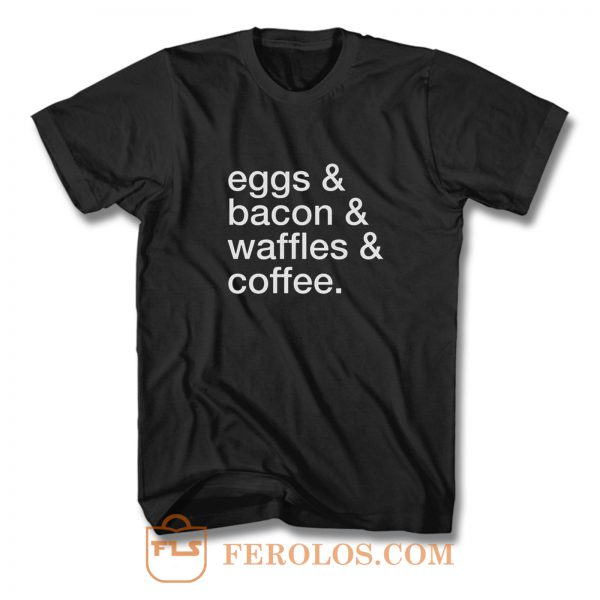 Eggs Bacon Waffles Coffee T Shirt