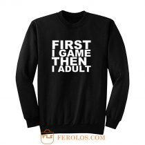 First I game then I Adult Sweatshirt