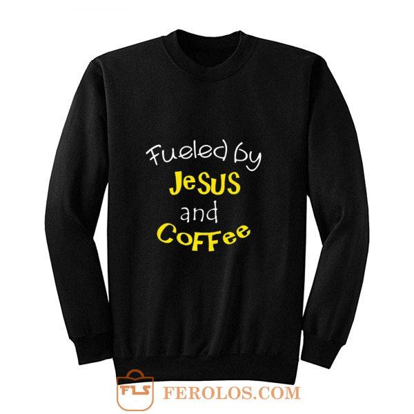 Fueled by Jesus and Coffee Sweatshirt