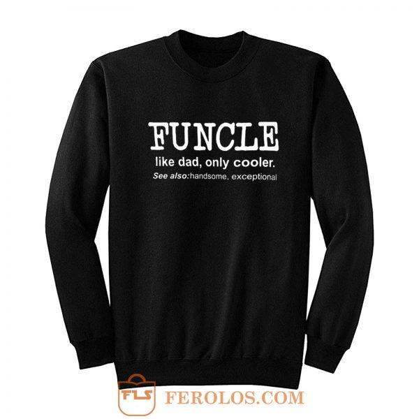 Funcle Like Dad Only Cooler Sweatshirt