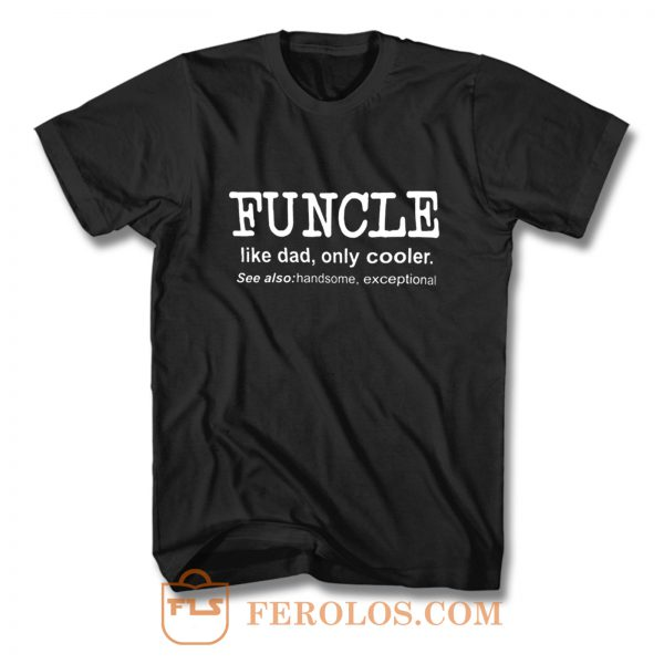 Funcle Like Dad Only Cooler T Shirt