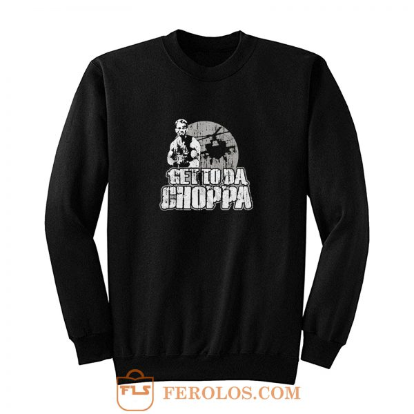 Get To Da Choppa Sweatshirt