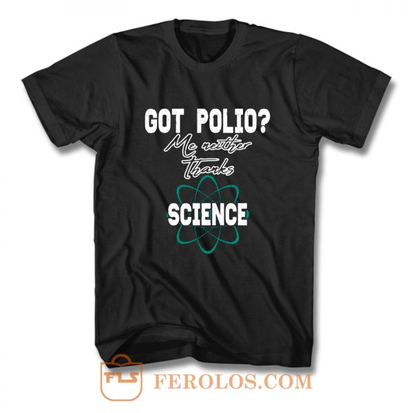 Got Polio Me Neither Thanks Science T Shirt