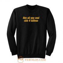 Hey All You Cool Cats And Kittens Carole Baskin Joe Exotic Tiger King Sweatshirt