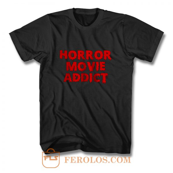 Horror Movie Addict T Shirt