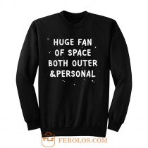 Huge Fan Of Space Both Outer And Personal Sweatshirt
