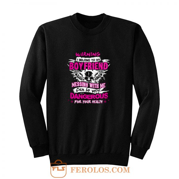 I Belong To My Boyfriend Messing With Me Sweatshirt