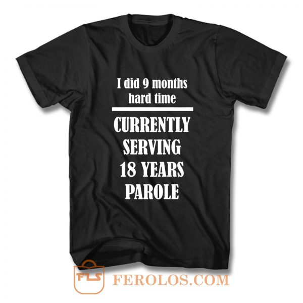 I Did 9 Months Hard Time T Shirt