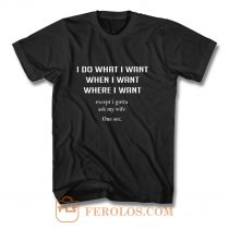 I Do What I Want When I Want Where I Want T Shirt