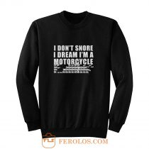 I Dont Snore Im A Motorcycle Rider Sweatshirt