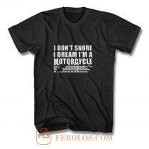 I Dont Snore Im A Motorcycle Rider T Shirt