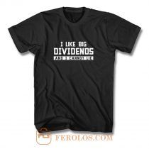 I Like Big Dividends Money Stocks Investor T Shirt
