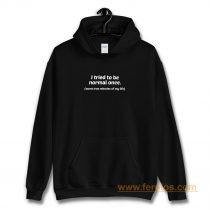 I Tried To Be Normal Once Worst Two Minutes of My Life Hoodie