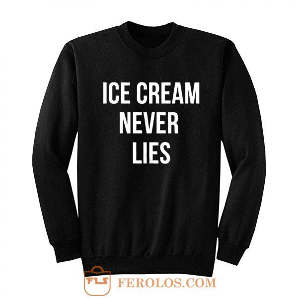 Ice Cream Never Lies Sweatshirt