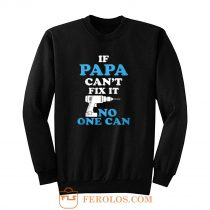 If Papa Cant Fix It No One Can Sweatshirt