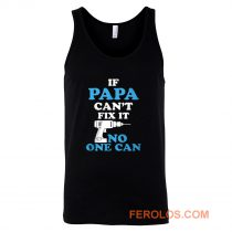 If Papa Cant Fix It No One Can Tank Top