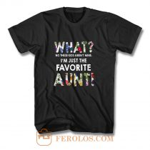 Im Just The Favorite Aunt T Shirt