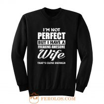 Im Not Perfect But I Have Freaking Awesome Wife Sweatshirt