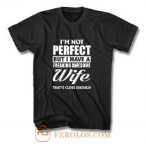 Im Not Perfect But I Have Freaking Awesome Wife T Shirt