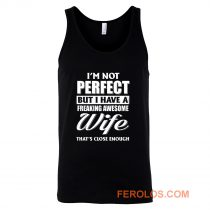 Im Not Perfect But I Have Freaking Awesome Wife Tank Top
