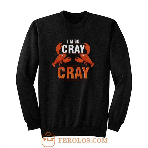 Im So Cray Crayfish Lobster Sweatshirt