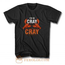 Im So Cray Crayfish Lobster T Shirt