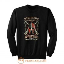 Its Better To Die On Your Feet Than Live On Your Knees Sweatshirt