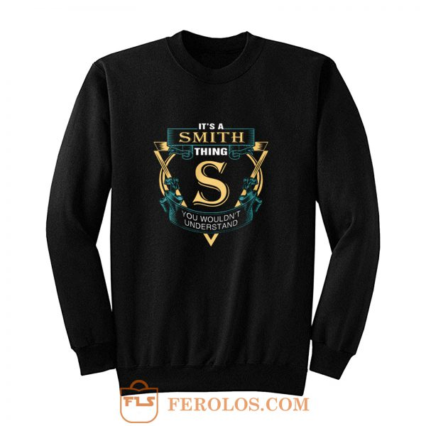 Its a Smith Thing S You Wouldnt Understand Sweatshirt