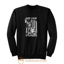 Keep Calm Stay Safe Sweatshirt