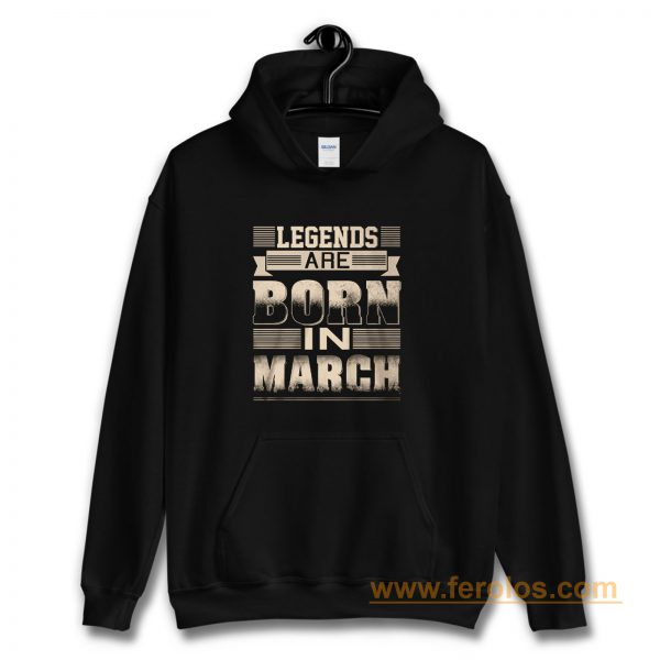 Legends Born In March Hoodie