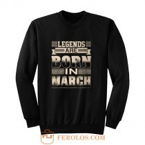 Legends Born In March Sweatshirt