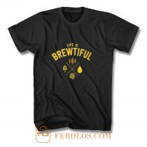 Life Brewtiful T Shirt