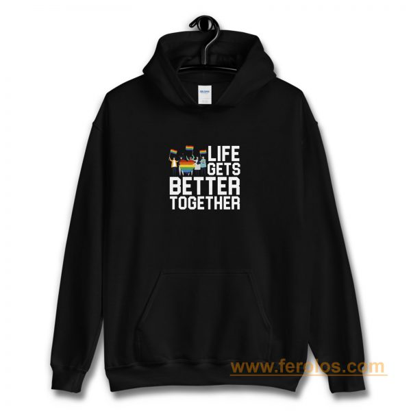 Life Gets Better Together LGBT Equality Hoodie
