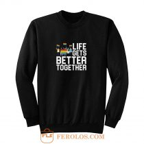 Life Gets Better Together LGBT Equality Sweatshirt