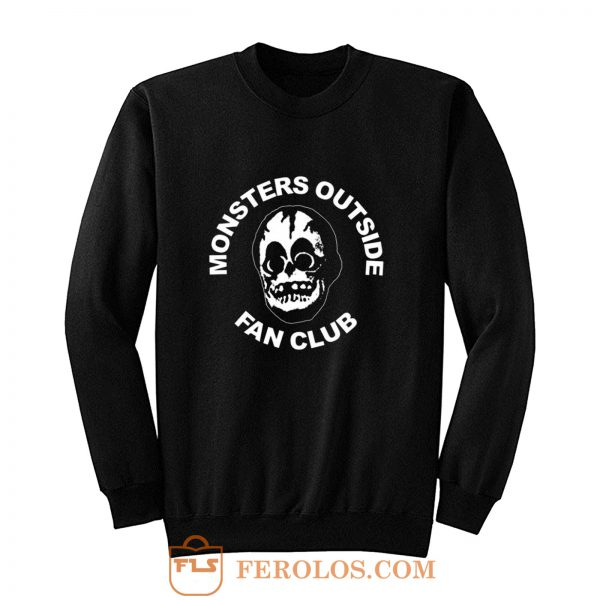 Monsters Outside Fan Club Sweatshirt