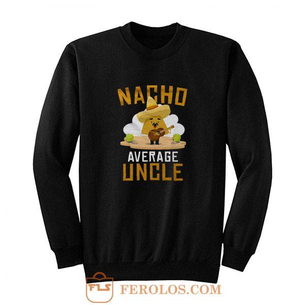 Nacho Average Uncle Sweatshirt