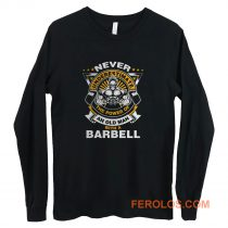 Never Underestimate The Power of Old Man With Barbell Long Sleeve