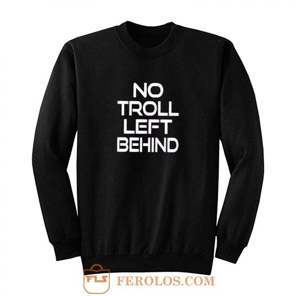 No Troll Left Behind Sweatshirt