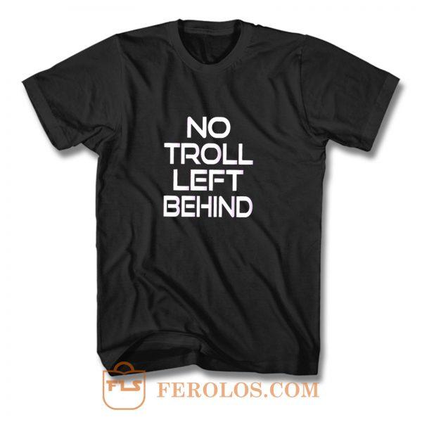 No Troll Left Behind T Shirt