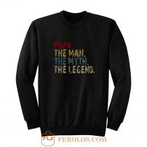 PAPA The Man The Myth The Legend Sweatshirt