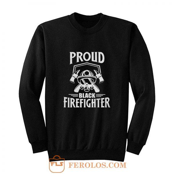 Proud Black Firefighter Sweatshirt
