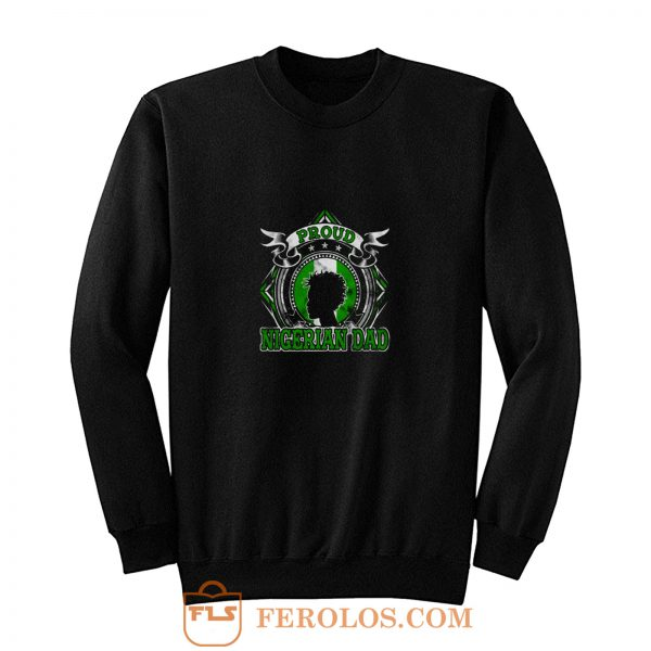Proud Nigerian Dad Sweatshirt