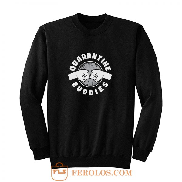 Quarantine Buddies Sweatshirt