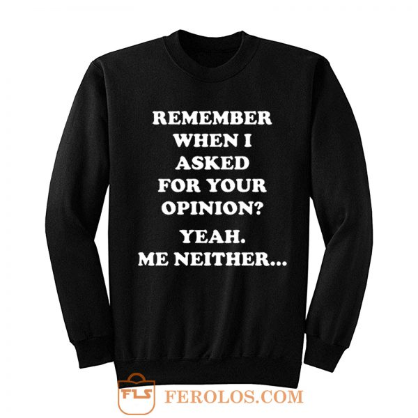 Remember When I Asked For You Opinion Sweatshirt