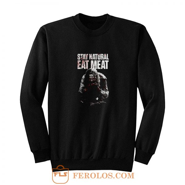 STAY NATURAL EAT MEAT Sweatshirt