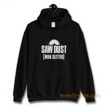 Saw Dust Is Man Glitter Hoodie