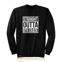 Straight Outta 8th Grade Sweatshirt
