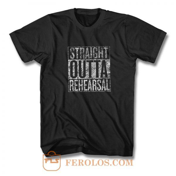Straight Outta Rehearsal T Shirt