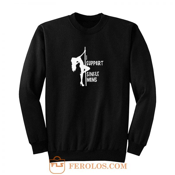Stripper I support single moms Sweatshirt