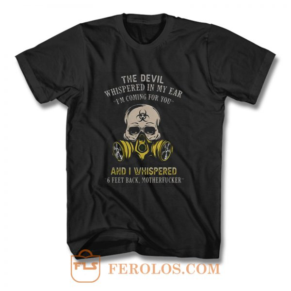 The devil whispered in my ear im coming for you T Shirt